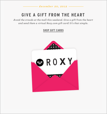 Online clothing store Roxy.com delivers a dedicated holiday gift card email that sells the simplicity benefits to consumers of gift-carding.
